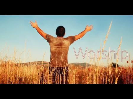 Worship Part 2: What's so important about Expressing Worship? Jeremy LeVan 11 – 22 – 15.