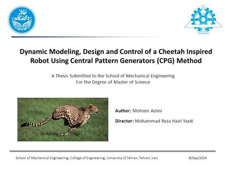Dynamic Modeling, Design and Control of a Cheetah Inspired Robot Using Central Pattern Generators (CPG) Method A Thesis Submitted to the School of Mechanical.