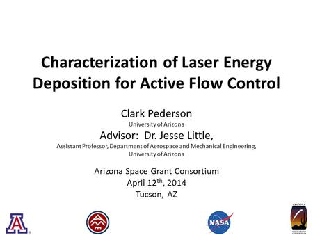 Characterization of Laser Energy Deposition for Active Flow Control Clark Pederson University of Arizona Advisor: Dr. Jesse Little, Assistant Professor,