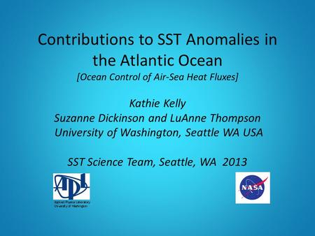 Contributions to SST Anomalies in the Atlantic Ocean [Ocean Control of Air-Sea Heat Fluxes] Kathie Kelly Suzanne Dickinson and LuAnne Thompson University.