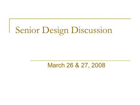 Senior Design Discussion March 26 & 27, 2008. Outline How It Works Course Objectives Project Requirements Challenges Project Pre-Proposal Your Next Steps.