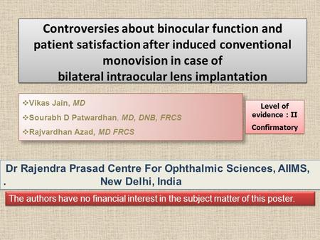 Controversies about binocular function and patient satisfaction after induced conventional monovision in case of bilateral intraocular lens implantation.