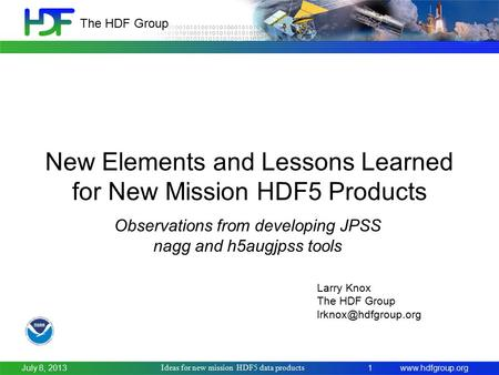Www.hdfgroup.org The HDF Group New Elements and Lessons Learned for New Mission HDF5 Products Ideas for new mission HDF5 data products 1July 8, 2013 Larry.