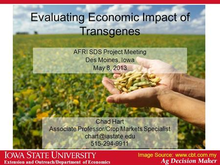 Extension and Outreach/Department of Economics Evaluating Economic Impact of Transgenes AFRI SDS Project Meeting Des Moines, Iowa May 8, 2013 Image Source: