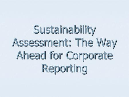 Sustainability Assessment: The Way Ahead for Corporate Reporting.