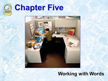 Chapter Five Working with Words ©1999 Addison Wesley Longman5.2 Chapter Outline The Word Processing Process The Wordsmith's Toolbox The Desktop Publishing.