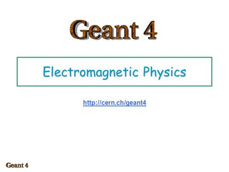 Electromagnetic Physics  Electromagnetic packages in Geant4 Standard Low Energy Optical Muons Different modeling approach Specialized.