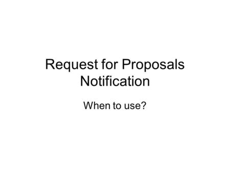 Request for Proposals Notification When to use?. When to use….. Federal funds to be used as reimbursement for PE, R/W, CE. 100% local funds for PE and/or.