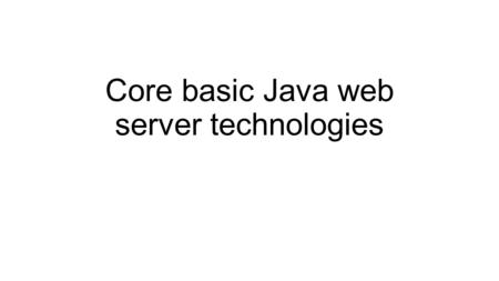 Core basic Java web server technologies. Tools Eclipse IDE for Java EE Developers (Netbeans also works)  nloads/packages/eclipse-