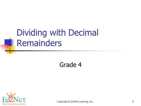 Copyright © Ed2Net Learning, Inc. 1 Dividing with Decimal Remainders Grade 4.