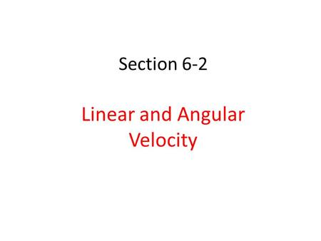 Section 6-2 Linear and Angular Velocity. Angular displacement – As any circular object rotates counterclockwise about its center, an object at the edge.