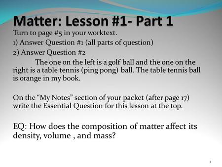 Turn to page #5 in your worktext. 1) Answer Question #1 (all parts of question) 2) Answer Question #2 The one on the left is a golf ball and the one on.