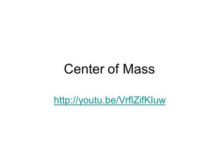 "Center of Mass  Definition ""The center of mass (or mass center) is the mean location of all the mass in a system"" Marked with:"