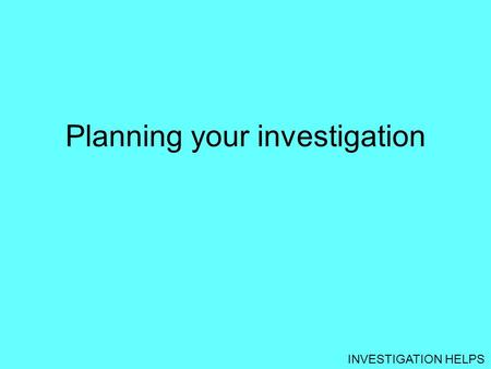 INVESTIGATION HELPS Planning your investigation. INVESTIGATION HELPS Introduction For a fixed resistance there is a relationship between R, V and I. Plotting.