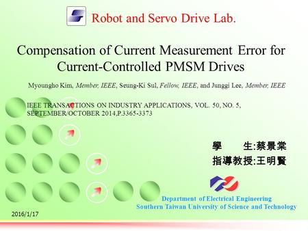 Department of Electrical Engineering Southern Taiwan University of Science and Technology Robot and Servo Drive Lab. 學生 : 蔡景棠 指導教授 : 王明賢 2016/1/17 Compensation.