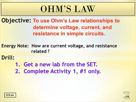 Oneone GTE-8A Objective: To use Ohm's Law relationships to determine voltage, current, and resistance in simple circuits. Energy Note: How are current.