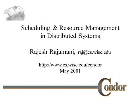 Scheduling & Resource Management in Distributed Systems Rajesh Rajamani,  May 2001.