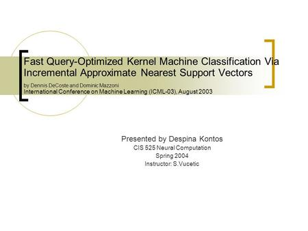 Fast Query-Optimized Kernel Machine Classification Via Incremental Approximate Nearest Support Vectors by Dennis DeCoste and Dominic Mazzoni International.