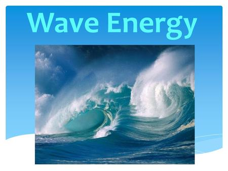 Wave Energy.  Wave energy is obtained directly from the surface wave or surface wave under the pressures. The waves are generated by winds blowing from.