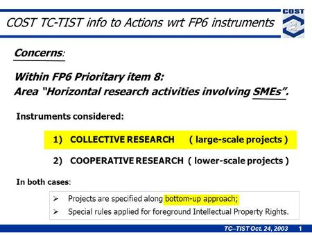 "TC–TIST Oct. 24, 2003 1 Within FP6 Prioritary item 8: Area ""Horizontal research activities involving SMEs"". Concerns : 1) COLLECTIVE RESEARCH ( large-scale."