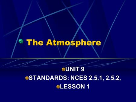 The Atmosphere UNIT 9 STANDARDS: NCES 2.5.1, 2.5.2, LESSON 1.