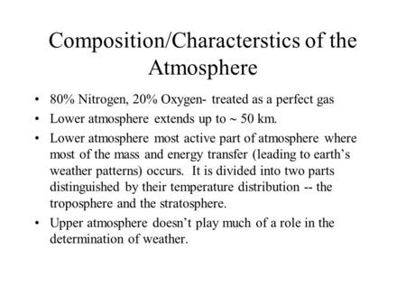 Composition/Characterstics of the Atmosphere 80% Nitrogen, 20% Oxygen- treated as a perfect gas Lower atmosphere extends up to  50 km. Lower atmosphere.