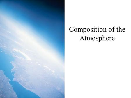Composition of the Atmosphere. Thickness of the Atmosphere Approximately 80% of the atmosphere occurs in the lowest 20km above the Earth. Atmosphere is.