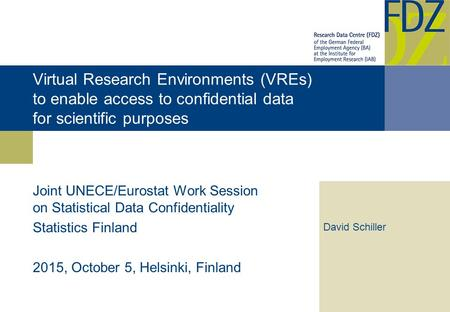 Virtual Research Environments (VREs) to enable access to confidential data for scientific purposes Joint UNECE/Eurostat Work Session on Statistical Data.