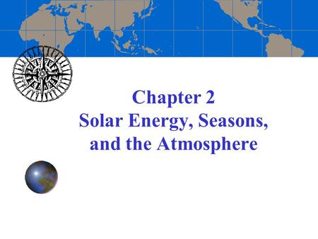 Chapter 2 Solar Energy, Seasons, and the Atmosphere