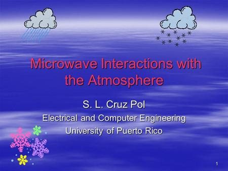1 Microwave Interactions with the Atmosphere Microwave Interactions with the Atmosphere S. L. Cruz Pol Electrical and Computer Engineering University of.