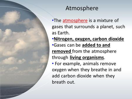 The atmosphere is a mixture of gases that surrounds a planet, such as Earth. Nitrogen, oxygen, carbon dioxide Gases can be added to and removed from the.