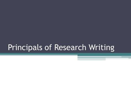 Principals of Research Writing. What is Research Writing? Process of communicating your research  Before the fact  Research proposal  After the fact.