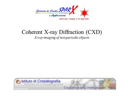 Coherent X-ray Diffraction (CXD) X-ray imaging of non periodic objects.