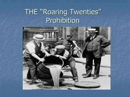 "THE ""Roaring Twenties"" Prohibition. The Temperance Movement."