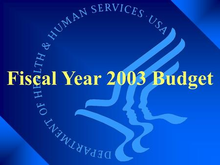 Fiscal Year 2003 Budget. Overview of the HHS Budget Total Outlays = $488.8 Billion.