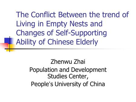 The Conflict Between the trend of Living in Empty Nests and Changes of Self-Supporting Ability of Chinese Elderly Zhenwu Zhai Population and Development.