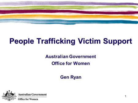 1 People Trafficking Victim Support Australian Government Office for Women Gen Ryan.