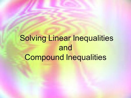 Solving Linear Inequalities and Compound Inequalities.