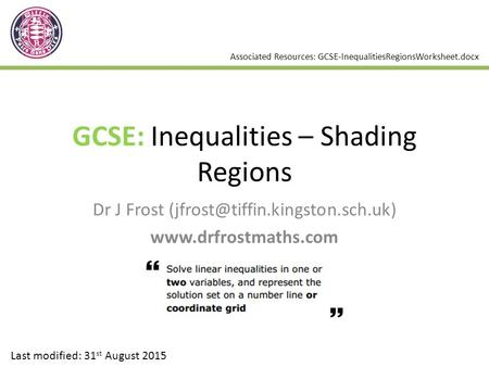 GCSE: Inequalities – Shading Regions Dr J Frost  Last modified: 31 st August 2015 Associated Resources:
