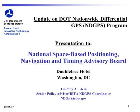 10/05/07 1 Update on DOT Nationwide Differential GPS (NDGPS) Program Presentation to: National Space-Based Positioning, Navigation and Timing Advisory.