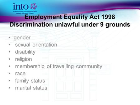 Employment Equality Act 1998 Discrimination unlawful under 9 grounds gender sexual orientation disability religion membership of travelling community race.