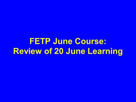 FETP June Course: Review of 20 June Learning. Overview Scales of measurement Visual display of quantitative information Questions.