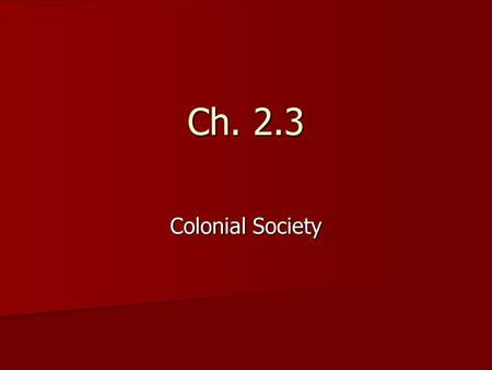 Ch. 2.3 Colonial Society. Economy Economy –New England  Religious & hard working –Puritan ethic  Small farms –Rocky soil was not easy to farm  Small.