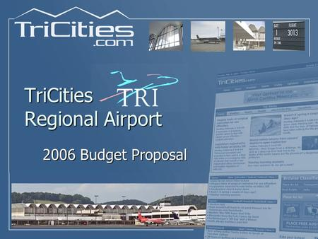 TriCities Regional Airport 2006 Budget Proposal 2006 Budget Proposal.