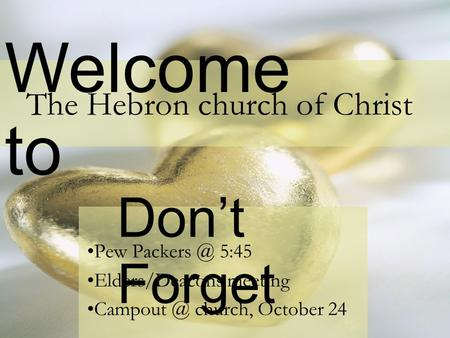 Welcome to The Hebron church of Christ Don't Forget Pew 5:45 Elders/Deacons meeting church, October 24.