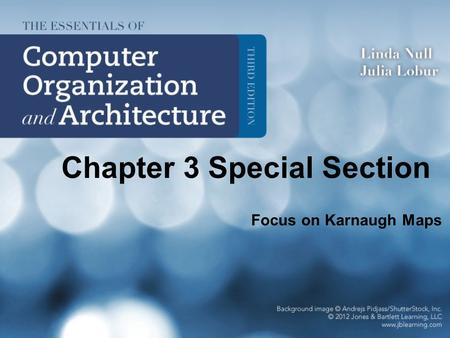 Chapter 3 Special Section Focus on Karnaugh Maps.