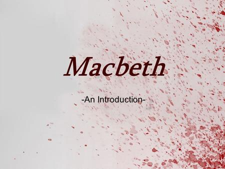 Macbeth -An Introduction-. Macbeth: An Introduction  Macbeth is among the best-known of William Shakespeare's plays.  Shakespeare's shortest tragedy.