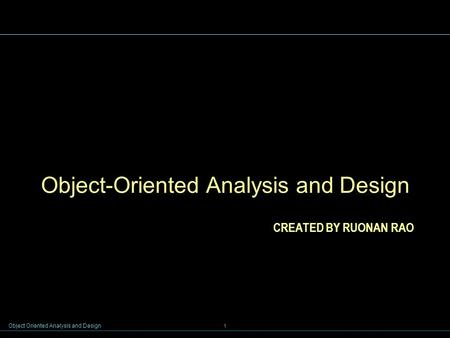 Object Oriented Analysis and Design 1 CREATED BY RUONAN RAO Object-Oriented Analysis and Design.