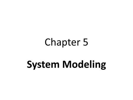 Chapter 5 System Modeling. What is System modeling? System modeling is the process of developing abstract models of a system, with each model presenting.