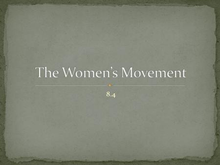 8.4. Identify the limits faced by American women in the early 1800s Trace the development of the women's movement Describe the Seneca Falls Convention.